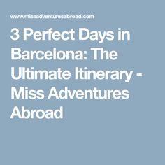 3 Perfect Days in Barcelona: The Ultimate Itinerary - Miss Adventures Abroad