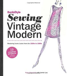 Amazon.fr - BurdaStyle Sewing Vintage Modern: Mastering Iconic Looks from the 1920s to 1980s - Nora Abousteit, Jamie Lau - Livres