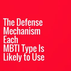 The Defense Mechanism Each MBTI Personality Is Likely to Use - In the MBTI, defense mechanisms can be a detriment to ego development and the process of individuation and integration. Unhealthy or immature use of the cognitive functions likely leads to distorted and falsified conceptions of reality to protect the ego. Here is a look at the defense mechanism you are most likely to use based on your Myers Briggs type.