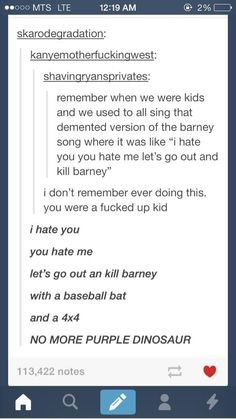 """wTF IA THIS < you didnt do this? went something like: """"I hate you, you hate me. let's tie Barney to a tree. shoot him in the head with a no more purple dinosaur"""" > I didn't know other people did this! Lol that's so funny Funny Tumblr Posts, My Tumblr, Tumblr Stuff, Funny Quotes, Funny Memes, Hilarious, Funniest Memes, Lol, Def Not"""