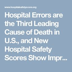 Hospital Errors are the Third Leading Cause of Death in U.S., and New Hospital Safety Scores Show Improvements Are Too Slow