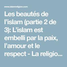 Les beautés de l'islam (partie 2 de 3): L'islam est embelli par la paix, l'amour et le respect - La religion de l'Islam