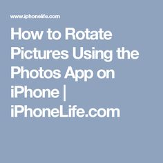 How to Rotate Pictures Using the Photos App on iPhone | iPhoneLife.com