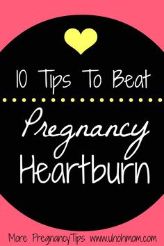 10 Tips To Beat Pregnancy Heartburn  More tips at www.uhohmom.com #pregnancy
