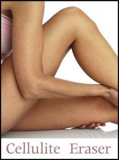 Cellulite Eraser ( Natural Remedies )