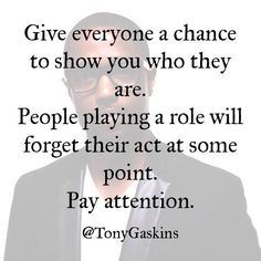 ✔️ people playing a role will forget their act at some point...