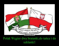 Polak Węgier dwa bratanki, do tańca i do szklanki!