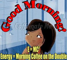 Energy = Morning coffee on the double!