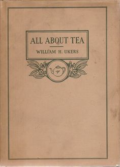 """The definitive study on tea"" (All about tea by William H. Ukers)"