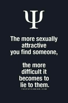 the more sexually attractive you find someone, the more difficult it becomes to lie to them.