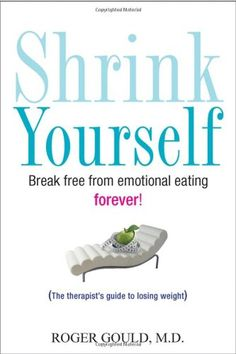 Shrink Yourself: Break Free from Emotional Eating Forever by Roger Gould Reading this right now. One your change your mindset, the rest is easy