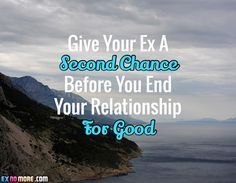 Give Your Ex A Second Chance Before You End Your Relationship For Good