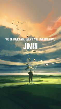 """""""Continue seu caminho, mesmo que você viva por um dia."""" - Jimin  Créditos: http://omnis-amans-amens.tumblr.com/post/155297512916/happy-new-year-bts-may-you-do-well-this-year"""