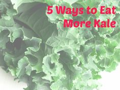5 Easy Ways to Eat More Kale