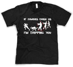 If Zombies Chase Us Im Tripping You Funny T-Shirt
