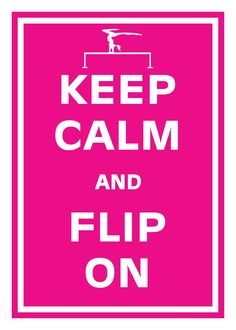 Keep Calm and Flip On Gymnastics Poster by KeepCalmArtPrints, All About Gymnastics, Gymnastics Moves, Gymnastics Pictures, Sport Gymnastics, Gymnastics Stuff, Gymnastics Equipment, Gymnastics Room, Olympic Gymnastics, Olympic Games