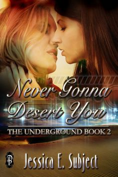 GLBT Monday ~ She tastes like heaven in Never Gonna Desert You by Jessica E. Subject #dystopian #LGBT #romance