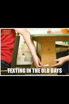 The good old days - Texting in the Old Days...LOL!!  Remember slipping notes...