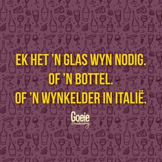 Ek het 'n glas wyn nodig. Of 'n bottel. Of 'n wynkelder in Italië. Qoutes, Funny Quotes, Afrikaanse Quotes, Quote Board, Good Housekeeping, True Words, Inspirational Quotes, Motivational, Thoughts