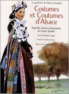 Anselme Laugel - Costumes et Coutumes d'Alsace Alsace, Costume Français, Costumes, Lorraine, Alsatian, Conte, Folklore, Illustration, France