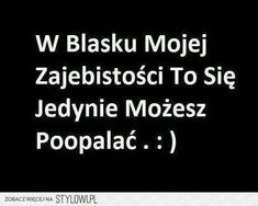 Stylowa kolekcja inspiracji z kategorii Humor Happy Quotes, Funny Quotes, Funny Memes, Unloved Quotes, Polish Memes, You Deserve Better, Gewichtsverlust Motivation, Some Quotes, Wtf Funny