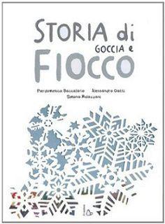 """Pierdomenico Baccalario, Alessandro Gatti, Simona Mulazzani """"Storia di goccia e fiocco"""", Il castoro"""