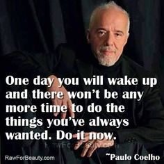 One day you will wake up and there won't be any more time to do the things you've always wanted. Do it now. ~Paulo Coelho #entrepreneur #entrepreneurship #startup #quote
