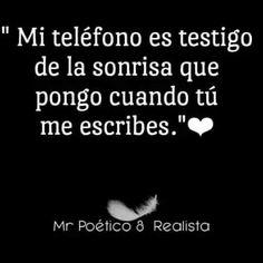 Mi teléfono es testigo de la sonrisa que pongo cuando tú me escribes.