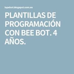 PLANTILLAS DE PROGRAMACIÓN CON BEE BOT. 4 AÑOS. Classroom Activities, Bee, Coding, Maker Space, Apps, Robots, School, Funny Math, Infant Activities
