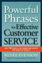 Powerful Phrases For Effective Customer Service: Over 700 Ready-To-Use Phrases And Scripts That Really Get Results By Renee Evenson