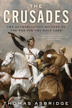The Crusades: The Authoritative History of the War for the Holy Land by Thomas Asbridge.  Cover image from amazon.com.  Click the cover image to check out or request the non-fiction kindle.