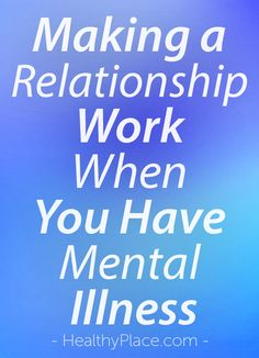 """""""Watch video for 2 key things that make a relationship work when you have a mental illness. Relationship advice for people living with mental health problems."""" www.HealthyPlace.com"""