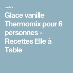 Glace vanille Thermomix pour 6 personnes - Recettes Elle à Table Sorbet Coco, Thermomix Desserts, Moussaka, Flan, Mac And Cheese, A Table, Smoothies, Food And Drink, Cooking