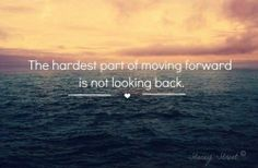 the hardest part of moving forward is not looking back