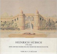 HEINRICH HUBSCH, 1795-1863: DER GROSSE BADISCHE BAUMEISTER DER ROMANTIK Heinrich Hubsch, 1795-1863: the Great Baden Master Builder of the Romantic Period: Amazon.de: Bücher