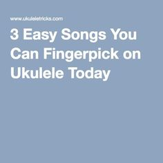 3 Easy Songs You Can Fingerpick on Ukulele Today