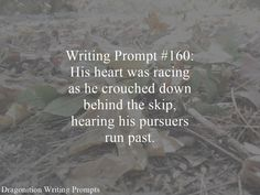 Writing Prompt #160: His heart was racing as he crouched down behind the skip, hearing his pursuers run past.