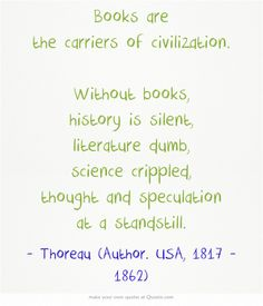 Books are the carriers of civilization. Without books,...