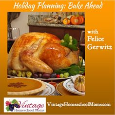 Let's get going and plan ahead with baking. So, what is your menu? When will you begin? Will you prepare side dishes ahead? Listen to this audio as Felice shares her baking tips with you!