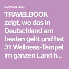 TRAVELBOOK zeigt, wo das in Deutschland am besten geht und hat 31 Wellness-Tempel im ganzen Land herausgesucht.