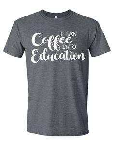 I Turn Coffee Into Education Teacher Shirt Teacher by MissyLuLus