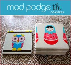 you could use ANY images or even words made from cut out letters to create gift coasters. (man, I love mod podge) ... perfect gift for a house warming. You could even use images from a couple's wedding invitiation to make them house-warming coasters.