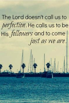 wow. just love this inspirational Christian quote. such a powerful (and humbling) reminder that the Lord doesn't call us to be perfect.