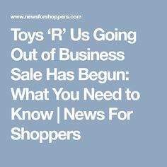 Toys 'R' Us Going Out of Business Sale Has Begun: What You Need to Know   News For Shoppers