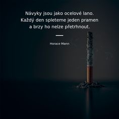 Návyky jsou jako ocelové lano. Každý den spleteme jeden pramen a brzy ho nelze přetrhnout. - Horace Mann Motto, Inspirational Quotes, Motivation, Life, Instagram, Life Coach Quotes, Inspiring Quotes, Quotes Inspirational, Inspirational Quotes About