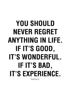 You should never regret anything in life. If it's good, it's wonderful. If it's bad, it's experience. It's Wonderful, Never Regret, Regrets, Photo And Video, Prints, Life, Instagram, Printed, Art Print