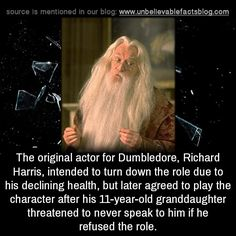 "unbelievable-facts: "" The only reason Richard Harris took the role of Albus Dumbledore was because his 11-year-old granddaughter threatened to never speak to him again if he didn't """