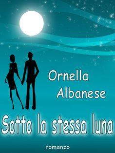 Ornella Albanese - Sotto la stessa luna - cover ebook 2015