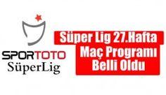 Spor Toto Süper Lig 27.haftanın maç programı belli oldu
