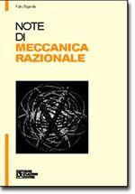 Note di Meccanica razionale Completo testo sulla meccanica razionale ricco di numerosi esempi. I diritti d'autore di questo libro sono interamente devoluti a favore di Emergency.
